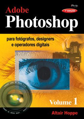 Adobe Photoshop para Fotógrafos, Designers e Operadores Digitais - Vol. 1